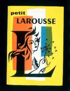 The Petit Larousse, 1960s edition. This dictionary includes a Proper Nouns section, which is a sort of mini-encyclopedia.